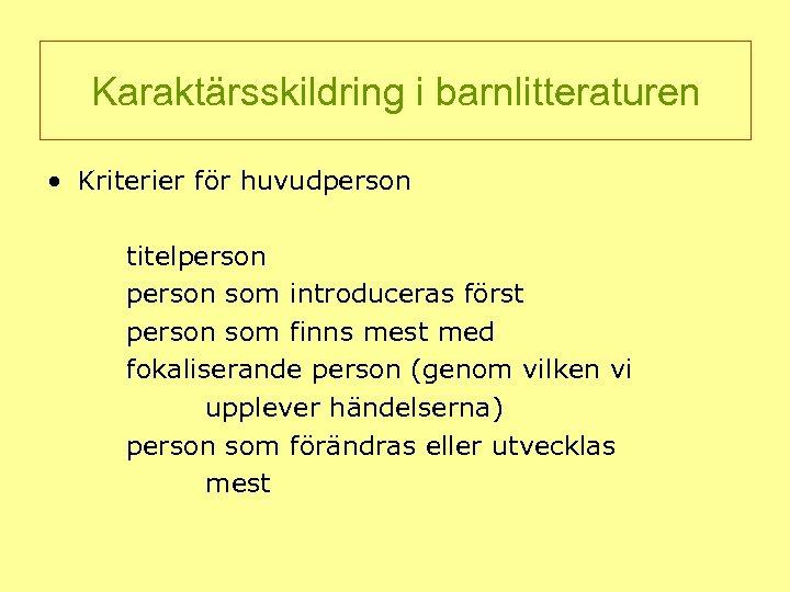 Karaktärsskildring i barnlitteraturen • Kriterier för huvudperson titelperson som introduceras först person som finns
