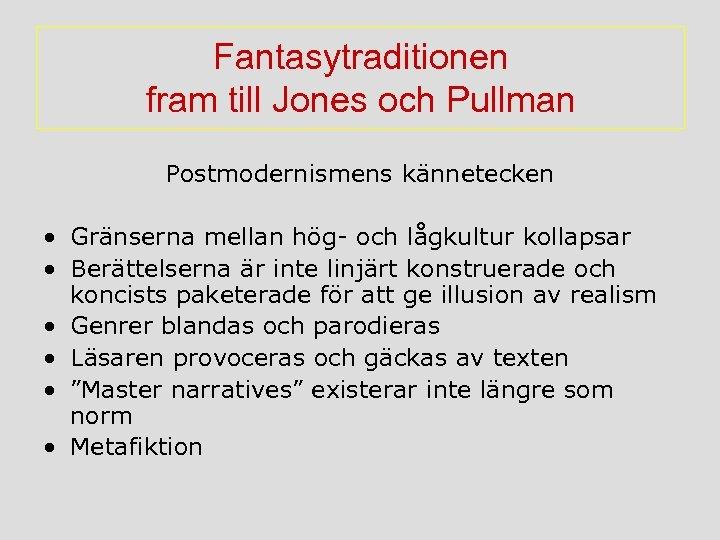 Fantasytraditionen fram till Jones och Pullman Postmodernismens kännetecken • Gränserna mellan hög- och lågkultur