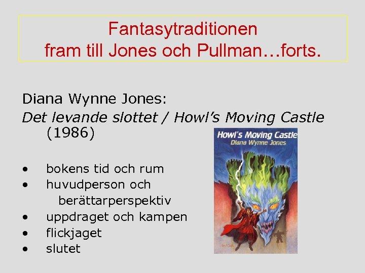 Fantasytraditionen fram till Jones och Pullman…forts. Diana Wynne Jones: Det levande slottet / Howl's