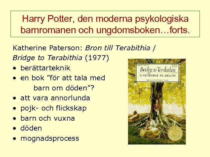 Harry Potter, den moderna psykologiska barnromanen och ungdomsboken…forts. Katherine Paterson: Bron till Terabithia /