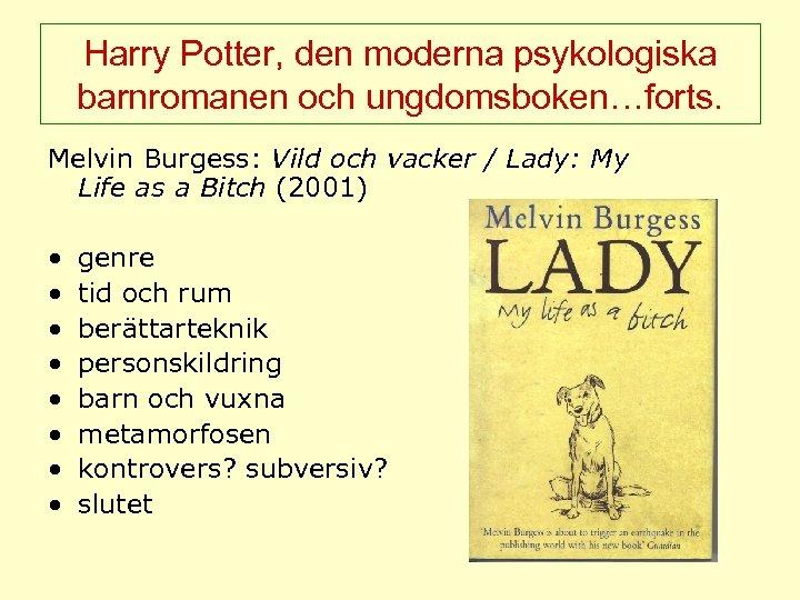 Harry Potter, den moderna psykologiska barnromanen och ungdomsboken…forts. Melvin Burgess: Vild och vacker /