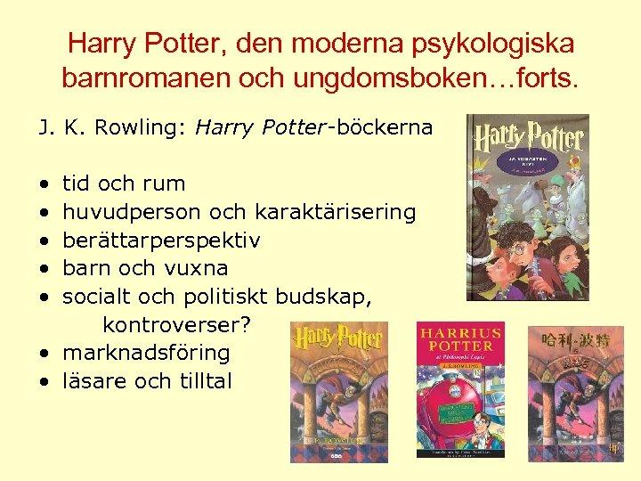 Harry Potter, den moderna psykologiska barnromanen och ungdomsboken…forts. J. K. Rowling: Harry Potter-böckerna •