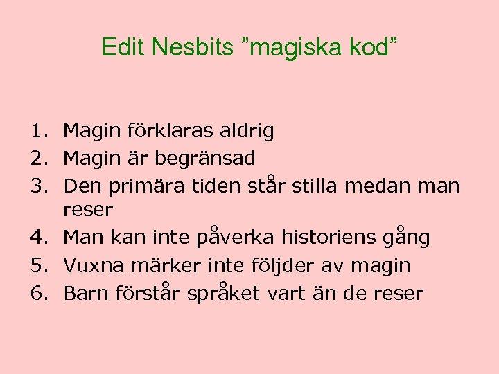 """Edit Nesbits """"magiska kod"""" 1. Magin förklaras aldrig 2. Magin är begränsad 3. Den"""