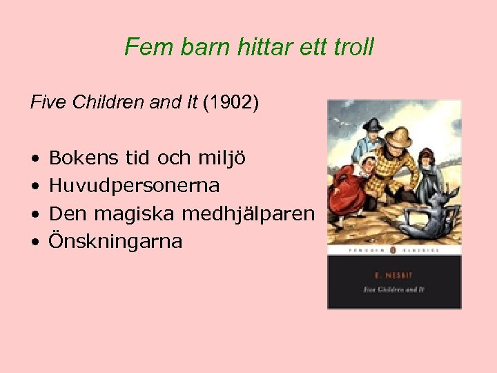 Fem barn hittar ett troll Five Children and It (1902) • • Bokens tid