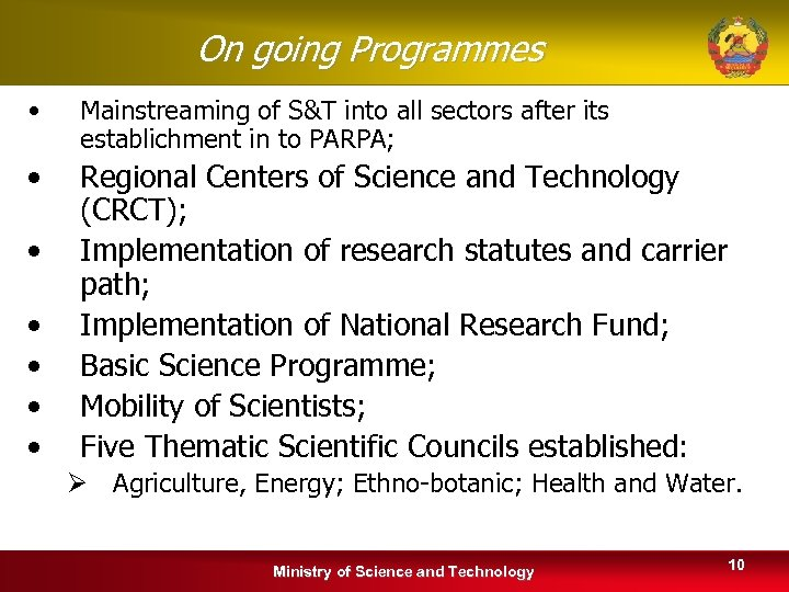 On going Programmes • Mainstreaming of S&T into all sectors after its establichment in