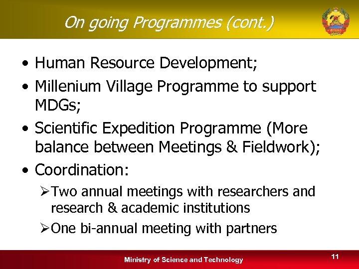 On going Programmes (cont. ) • Human Resource Development; • Millenium Village Programme to