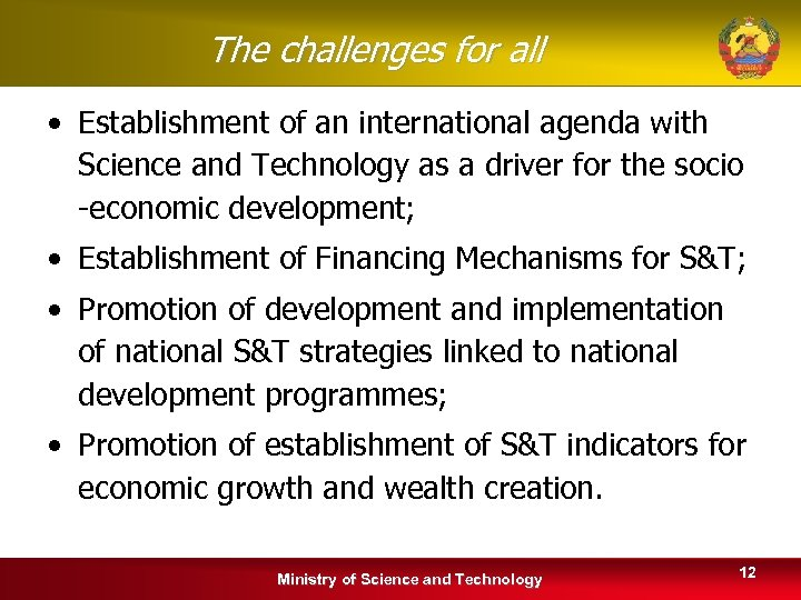 The challenges for all • Establishment of an international agenda with Science and Technology