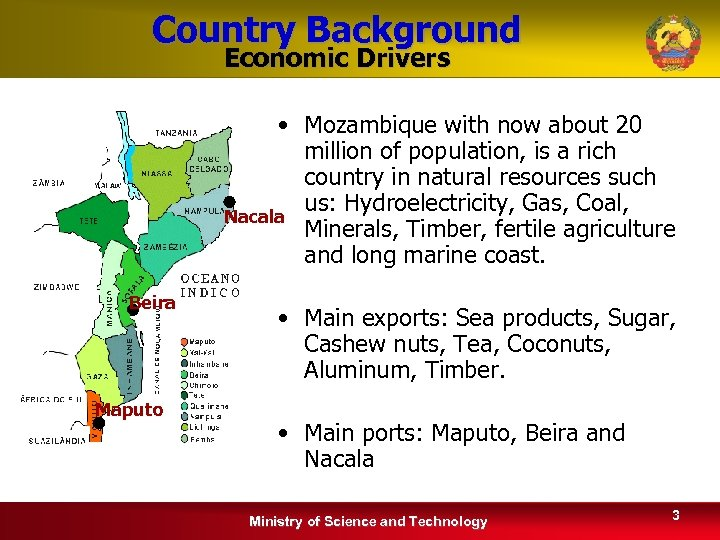 Country Background Economic Drivers • Mozambique with now about 20 million of population, is