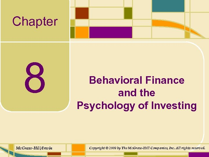 Chapter 8 Mc. Graw-Hill/Irwin Behavioral Finance and the Psychology of Investing Copyright © 2009