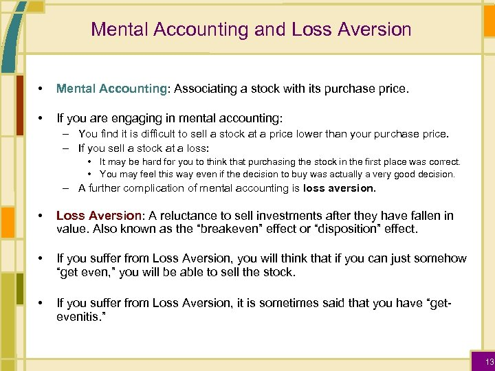 Mental Accounting and Loss Aversion • Mental Accounting: Associating a stock with its purchase