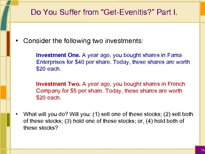 """Do You Suffer from """"Get-Evenitis? """" Part I. • Consider the following two investments:"""