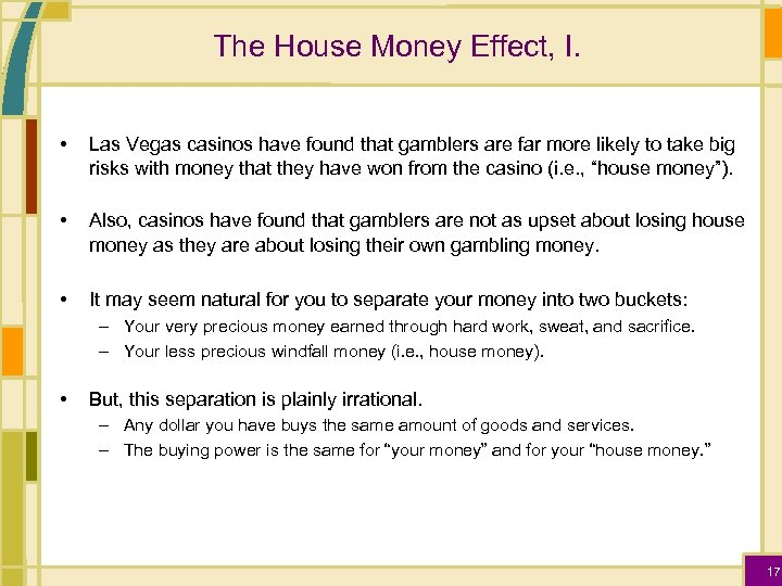 The House Money Effect, I. • Las Vegas casinos have found that gamblers are