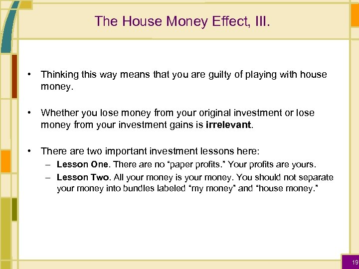 The House Money Effect, III. • Thinking this way means that you are guilty