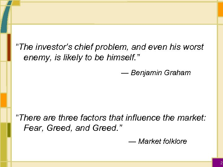 """""""The investor's chief problem, and even his worst enemy, is likely to be himself."""