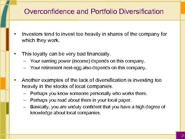 Overconfidence and Portfolio Diversification • Investors tend to invest too heavily in shares of