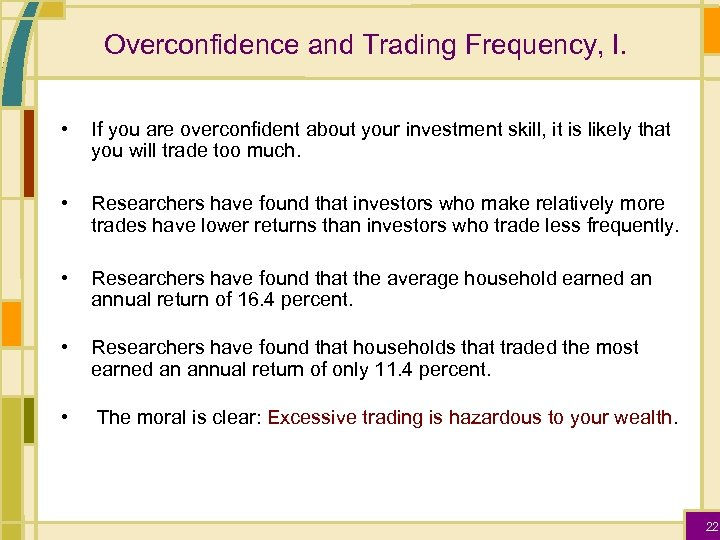 Overconfidence and Trading Frequency, I. • If you are overconfident about your investment skill,
