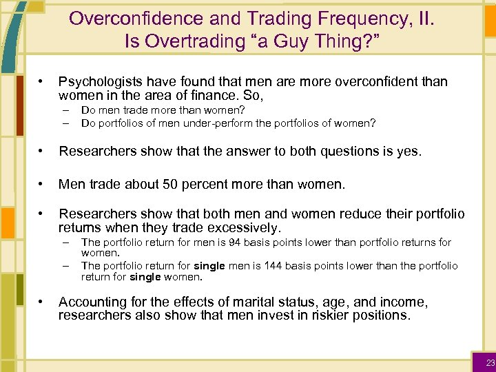 """Overconfidence and Trading Frequency, II. Is Overtrading """"a Guy Thing? """" • Psychologists have"""