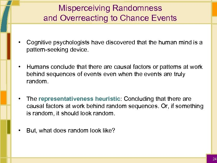 Misperceiving Randomness and Overreacting to Chance Events • Cognitive psychologists have discovered that the