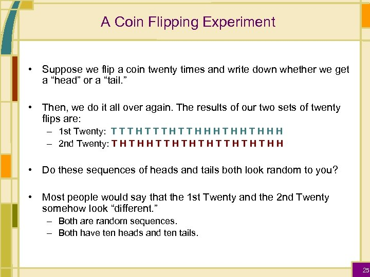 A Coin Flipping Experiment • Suppose we flip a coin twenty times and write