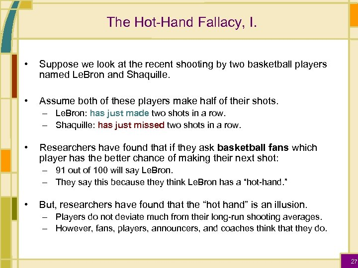The Hot-Hand Fallacy, I. • Suppose we look at the recent shooting by two