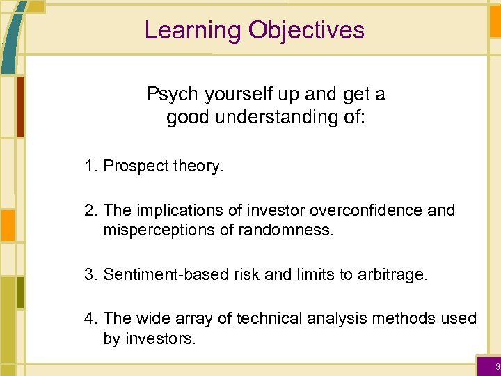 Learning Objectives Psych yourself up and get a good understanding of: 1. Prospect theory.