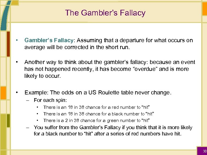 The Gambler's Fallacy • Gambler's Fallacy: Assuming that a departure for what occurs on