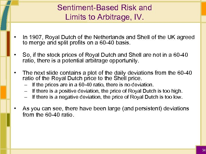 Sentiment-Based Risk and Limits to Arbitrage, IV. • In 1907, Royal Dutch of the