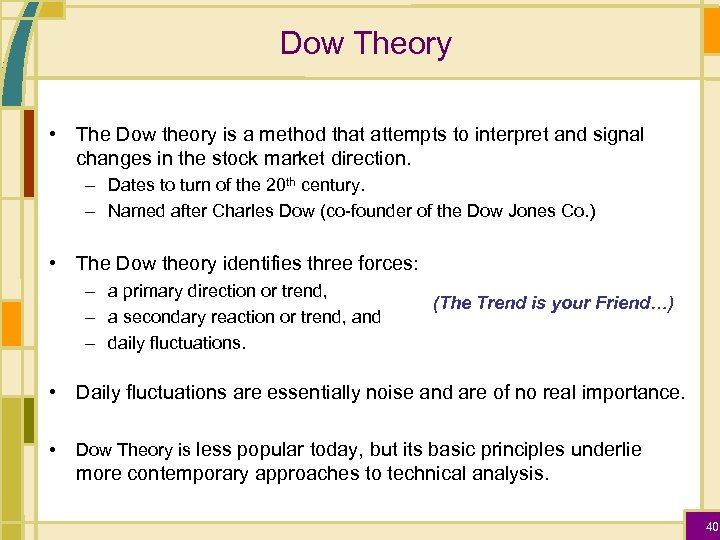 Dow Theory • The Dow theory is a method that attempts to interpret and