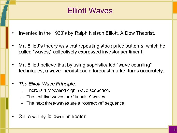 Elliott Waves • Invented in the 1930's by Ralph Nelson Elliott, A Dow Theorist.