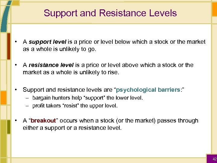 Support and Resistance Levels • A support level is a price or level below