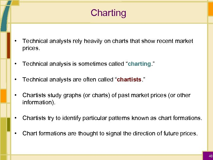 Charting • Technical analysts rely heavily on charts that show recent market prices. •