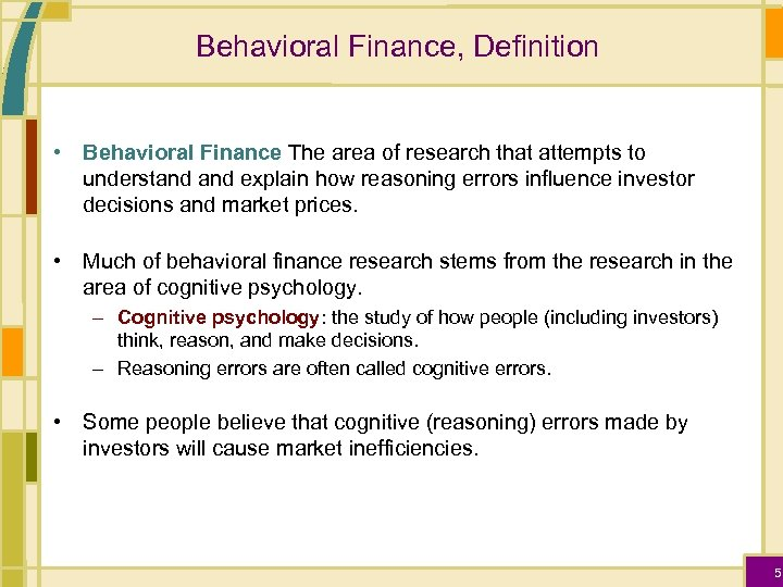 Behavioral Finance, Definition • Behavioral Finance The area of research that attempts to understand