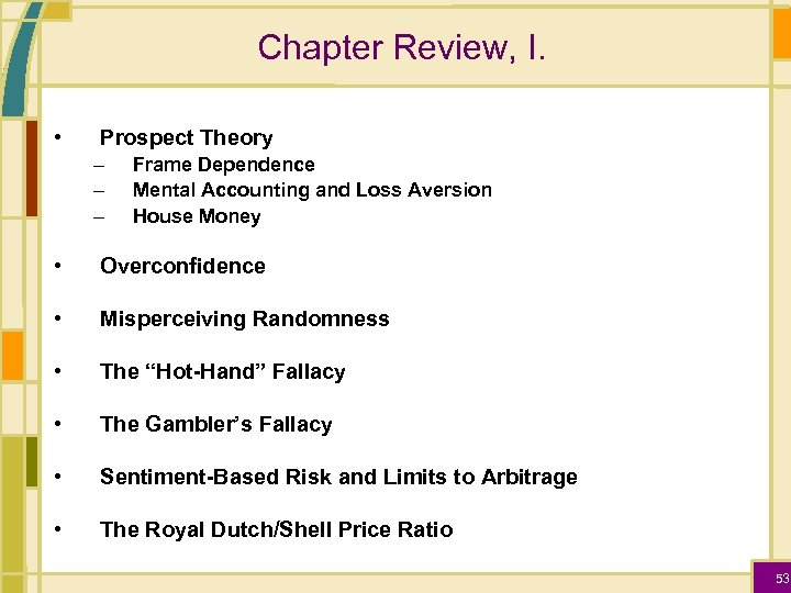 Chapter Review, I. • Prospect Theory – – – Frame Dependence Mental Accounting and