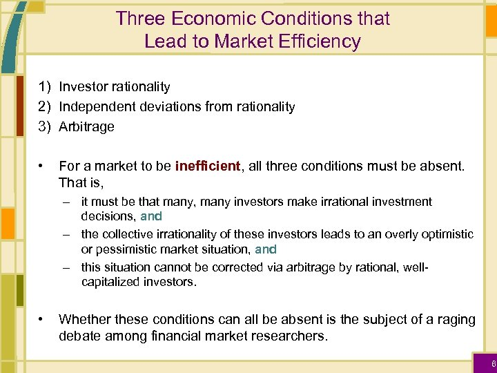 Three Economic Conditions that Lead to Market Efficiency 1) Investor rationality 2) Independent deviations