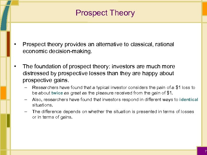 Prospect Theory • Prospect theory provides an alternative to classical, rational economic decision-making. •
