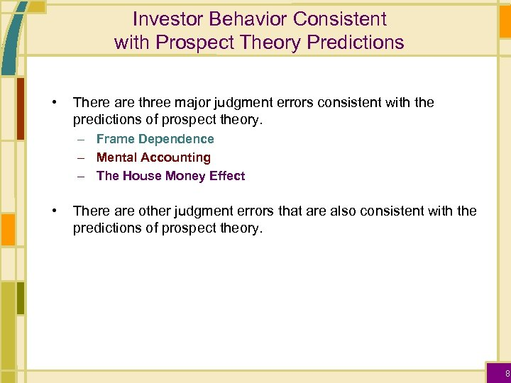 Investor Behavior Consistent with Prospect Theory Predictions • There are three major judgment errors