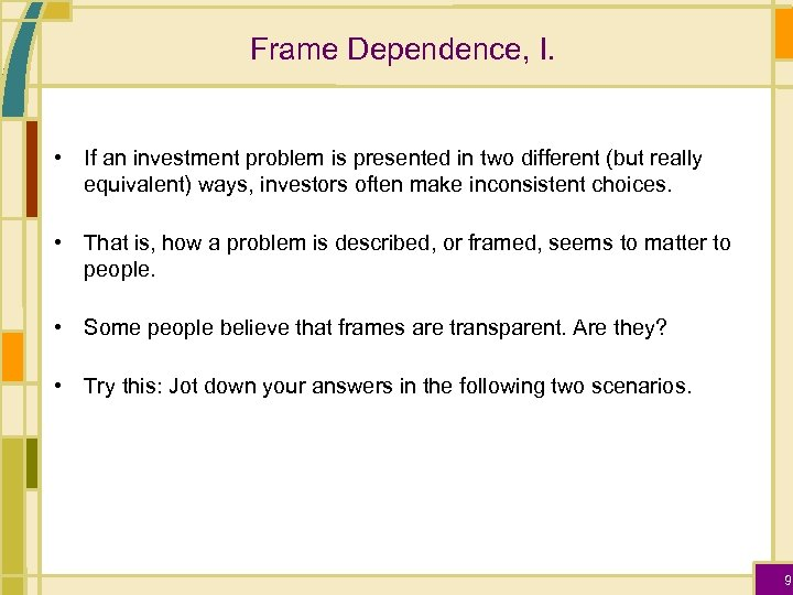 Frame Dependence, I. • If an investment problem is presented in two different (but
