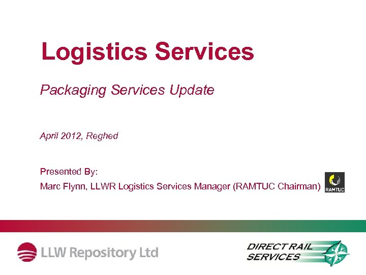 Logistics Services Packaging Services Update April 2012, Reghed Presented By: Marc Flynn, LLWR Logistics