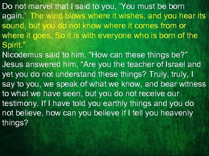 Do not marvel that I said to you, 'You must be born again. '