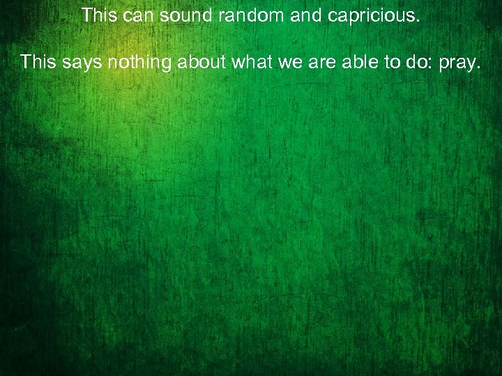 This can sound random and capricious. This says nothing about what we are able