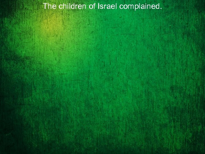 The children of Israel complained.
