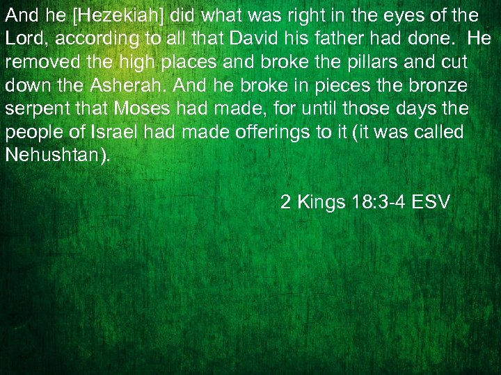 And he [Hezekiah] did what was right in the eyes of the Lord, according