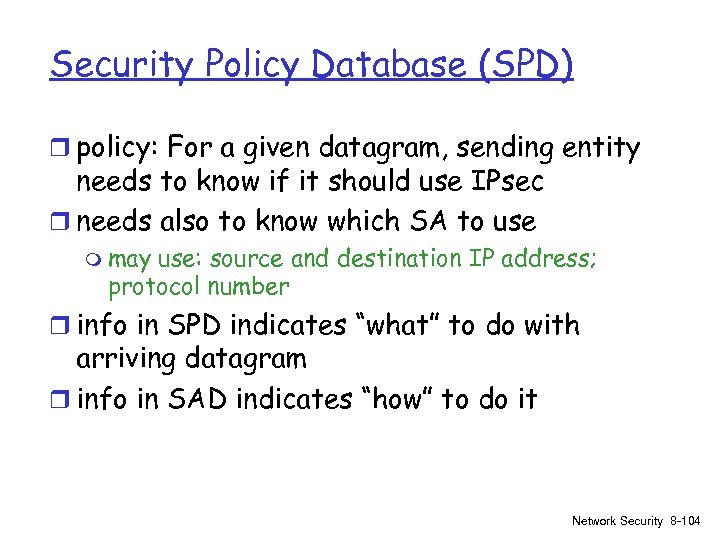 Security Policy Database (SPD) r policy: For a given datagram, sending entity needs to