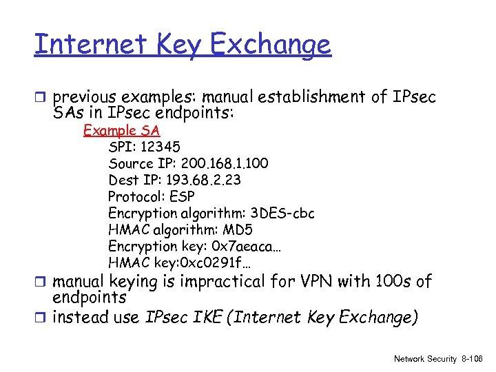 Internet Key Exchange r previous examples: manual establishment of IPsec SAs in IPsec endpoints:
