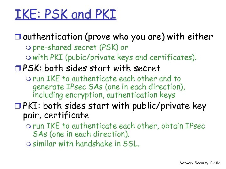 IKE: PSK and PKI r authentication (prove who you are) with either m pre-shared