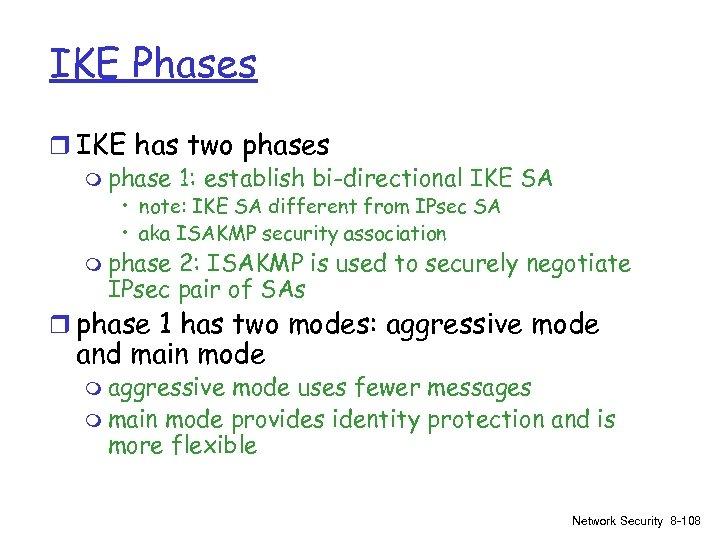 IKE Phases r IKE has two phases m phase 1: establish bi-directional IKE SA