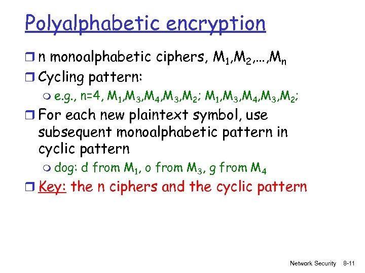 Polyalphabetic encryption r n monoalphabetic ciphers, M 1, M 2, …, Mn r Cycling