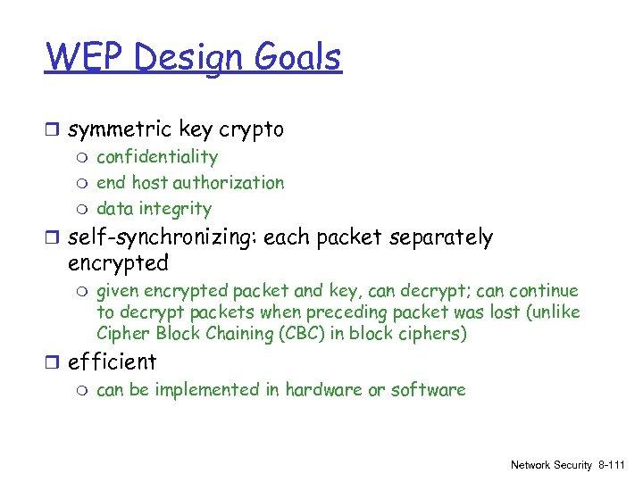 WEP Design Goals r symmetric key crypto m confidentiality m end host authorization m
