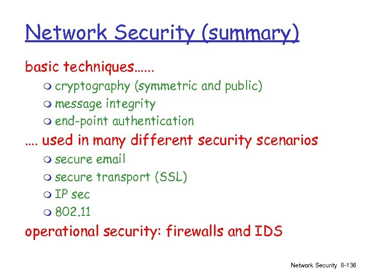 Network Security (summary) basic techniques…. . . m cryptography (symmetric and public) m message