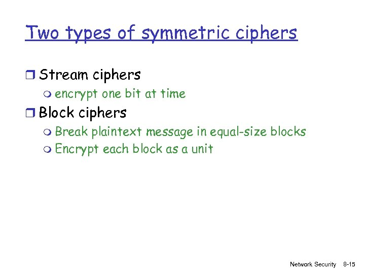 Two types of symmetric ciphers r Stream ciphers m encrypt one bit at time